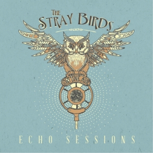 """The Stray Birds """"Echo Sessions"""""""